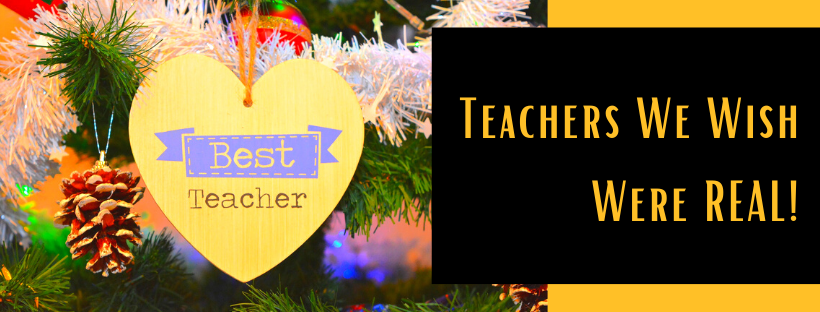 Teachers We Wish Were Real!